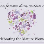 Une femme d'un certain age ~ Celebrating the Mature Woman