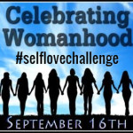 Celebrate Yourself with the Celebrating Womanhood #selflovechallenge