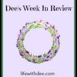 Dee's Week in Review