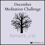December Meditation Challenge ~ Day 20