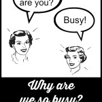 Why Are We So Busy?