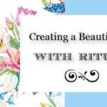 Creating a Beautiful Life With Rituals