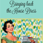 Why I'm Bringing Back the House Dress