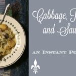 Cabbage, Potatoes and Sausage ~ An Instant Pot Recipe