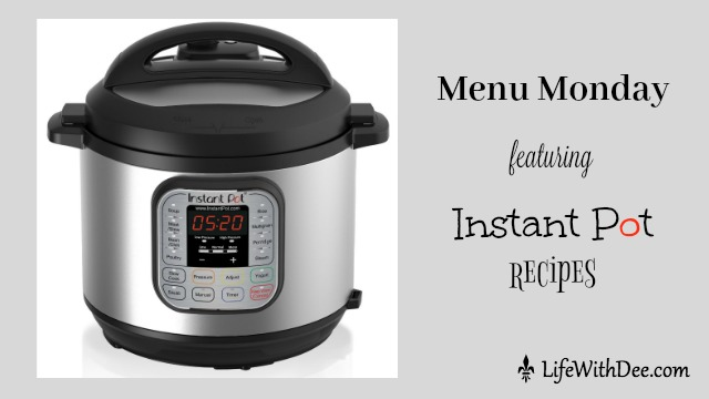 Menu Monday ~ Instant Pot recipes