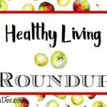 Healthy Living Roundup ~ Resources to Help You Live a Healthy Lifestyle