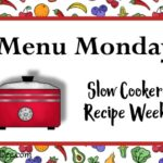 Menu Monday ~ Slow Cooker Recipe Week