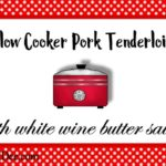 Slow Cooker Pork Tenderloin With White Wine Butter Sauce