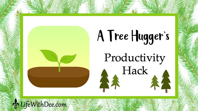 Tree Hugger's Productivity Hack