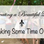 Creating a Beautiful Life: Taking Some Time Off