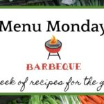 Menu Monday ~ A Week of Recipes For the Grill