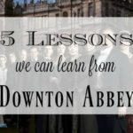 5 Lessons We Can Learn From Downton Abbey