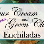 Sour Cream Green Chile Enchiladas