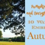 Pumpkin Spice and Everything Nice ~ 10 Ways to Embrace Autumn