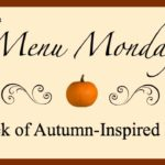 Menu Monday ~ Autumn Recipes