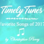 Timely Tunes ~ Favorite Songs of 2017