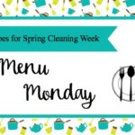 Menu Monday ~ Easy Recipes for Spring Cleaning Week