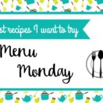 Menu Monday ~ Pinterest Recipes I Want to Try