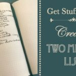 Get Stuff Done ~ Create a Two Minute List