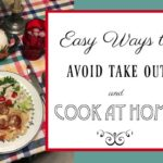 Easy Ways to Avoid Take Out and Cook at Home