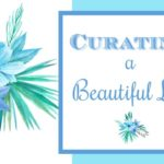 Curating a Beautiful Life