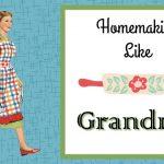 Homemaking Like Grandma