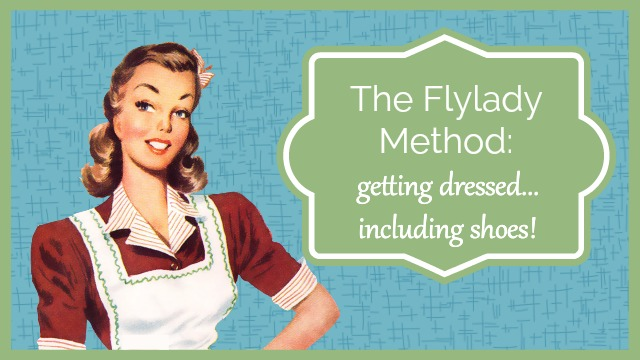 FlyLady Method: Dress to Shoes