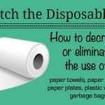 Ditch the Disposables – Save Money and the Planet