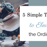 5 Simple Touches to Elevate the Ordinary