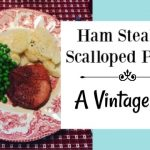 Ham Steak and Scalloped Potatoes ~ A Vintage Meal