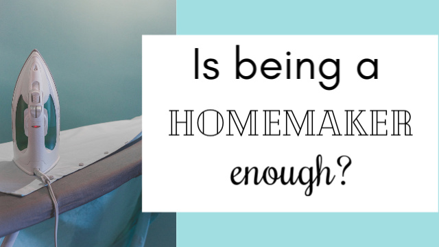 Is being a homemaker enough?