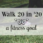 Walk 20 in '20 – A Fitness Goal