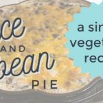 Rice and Bean Pie – A Vegetarian Recipe