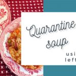 Quarantine Soup ~ Using Up Leftovers