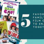 5 Favorite Family Film Classics to Enjoy Together