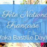 La Fête Nationale Française (aka Bastille Day)