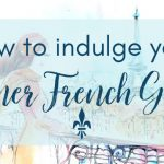 How To Indulge Your Inner French Girl