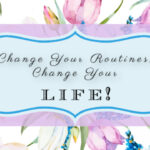 Change Your Routines, Change Your Life