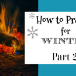 How to Prepare For Winter – Part 2