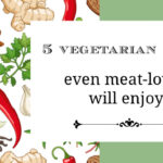 5 Vegetarian Meals Even Meat-Lovers Will Enjoy