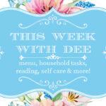 This Week With Dee ~ Menu, Home Tasks & More (6/14/21)