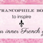 10 Francophile Books to Inspire Your Inner French Girl