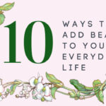 10 Ways to Add Beauty to Your Everyday Life
