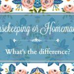 Housekeeping or Homemaking?