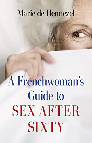 Frenchwoman's Guide to Sex after 60