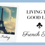 Living the Good Life ~ French Style