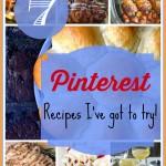 7 Pinterest Recipes I've Got to Try!