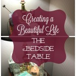 Creating a Beautiful Life ~ My Bedside Table