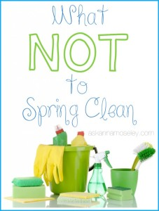 What NOT to Spring Clean