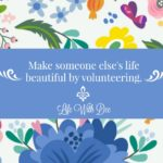 Make someone else's life beautiful by volunteering